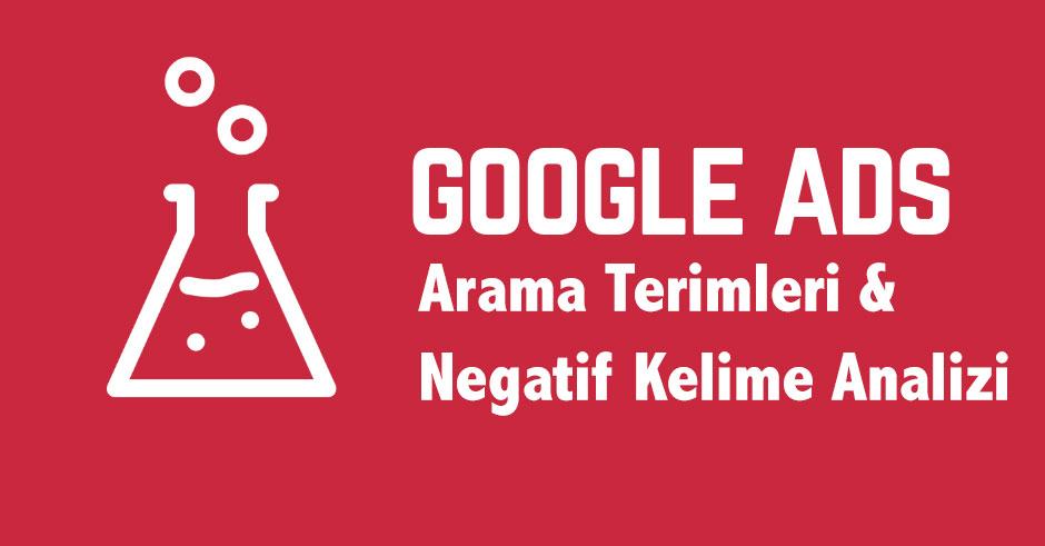 google reklam arama terimleri ve negatif anahtar kelime analizi