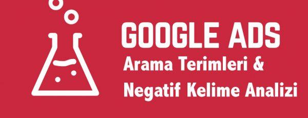 Google Reklamlarında Arama Terimleri ve Negatif Kelime Analizi